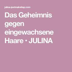 Das Geheimnis gegen eingewachsene Haare • JULINA