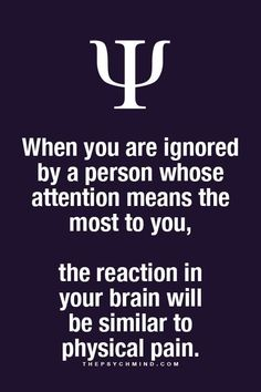 When you are ignored by a person whose attention means the most to you...