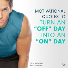 "Motivational Quotes to Turn an ""Off"" Day into an ""On"" Day 