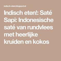 Indisch eten!: Saté Sapi: Indonesische saté van rundvlees met heerlijke kruiden en kokos Vegetarian Recipes, Food And Drink, Snacks, Drinks, Products, Indian, Egg As Food, Drink, Veg Recipes