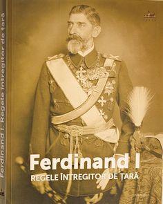 Album și expoziție dedicate lui Ferdinand I, regele întregitor de țară | Familia Regală a României / Royal Family of Romania