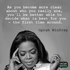 """As you become more clear about who you really are, you'll be better able to decide what is best for you - the first time around."" - Oprah Winfrey 