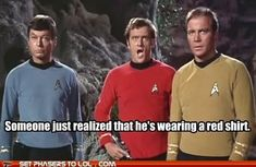 Star Trek LOL - someone just realized he's wearing a red shirt