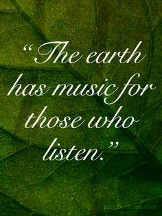 """♂ Green quote about mother earth - """"The earth has song for those who listen"""""""