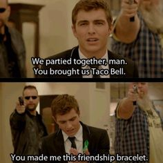 If, you bring someone taco bell, be prepared to be friends forever. True story..