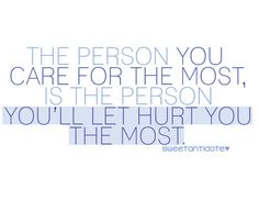 The Person You Care For The Most, Is The Person You'll Let Hurt You The Most   Saying Images-Best Images With Quotes