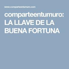 comparteentumuro: LA LLAVE DE LA BUENA FORTUNA