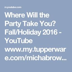 Where Will the Party Take You? Fall/Holiday 2016 - YouTube  www.my.tupperware.com/michabrownie