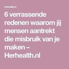 6 verrassende redenen waarom jij mensen aantrekt die misbruik van je maken – Herhealth.nl