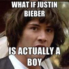 Conspiracy Keanu - what if justin bieber is actually a boy