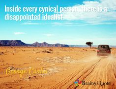 Inside every cynical person, there is a disappointed idealist. / George Carlin