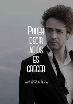 """""""Poder decir adiós es crecer"""". - Gustavo Cerati... - dilo.confrases.com"""