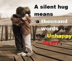 hug to make you feel better quote | ... anything or do everything for someone just to make him her feel that