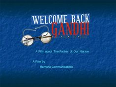 Welcome Back Gandhi, a fiction movie about the Father of the Nation by Welcome Back Gandhi via slideshare