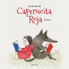 Lo que no vio Caperucita Roja / What Little Red Riding Hood does not see : Mar Ferrero : 9788426390868 Little Red Hood, Little Red Ridding Hood, Red Riding Hood, Illustrations, Children's Book Illustration, Kitty Crowther, Charles Perrault, Traditional Tales, Leader In Me