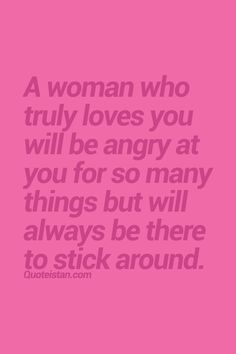 A woman who truly loves you will be angry at you for so many things but will always be there to stick around. #relationship #quote
