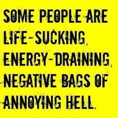 Some people are life sucking energy draining negative bags of annoying hell Sassy Quotes, Me Quotes, Funny Quotes, Fierce Quotes, Motivational Sayings, Truth Quotes, Funny Memes, Inspirational Quotes, I Dont Like You