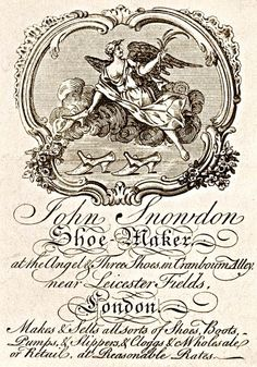 Trade Card for John Snowdon - Shoe Maker, Leicester Fields, London. Makes and sells all sorts of shoes, boots, pumps, slippers and cloggs at wholesale and retail at reasonable rates.