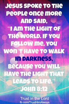 "John 8:12 Then Jesus spoke to them again, saying, "" I am the light of the world. He who follows Me shall not walk in darkness, but have the light of life."" #ReadScripturesAloud"