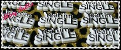 YEAH iM SINGLE  new    Flatback Cabochon for by BlingBrilla, $3.30-->phone decoration, scrapbooking, crafts, make into magnet, etc.
