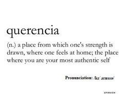 Logophile: Querencia (n.) a place from which one's strength is drawn, where one feels at home; the place where you are your most authentic self Unusual Words, Rare Words, Unique Words, New Words, Cool Words, Creative Words, Pretty Words, Beautiful Words, Beautiful Meaning