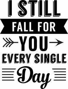 Silhouette Online Store - View Design #55472: 'i still fall for you every single day' phrase