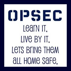 OPSEC - Learn it. Live by it. Let's bring them all home safe.