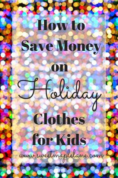 Find out how to save money on holiday clothes for kids at sweetmaplelane.com!
