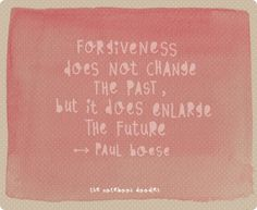 Forgiveness does not change the past, but it does enlarge the future #design #typography #sayings #quotes