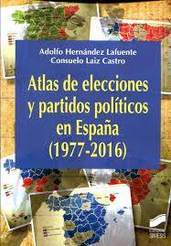 Hernández Lafuente, Adolfo, autor Atlas de elecciones y partidos políticos en España, 1977-2016 / Adolfo Hernández Lafuente, Consuelo Laiz Castro Madrid : Editorial Síntesis, 2017 http://84.88.0.229/record=b2218102