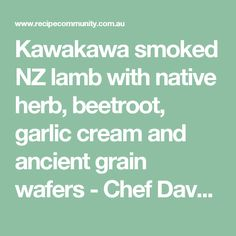 Kawakawa smoked NZ lamb with native herb, beetroot, garlic cream and ancient grain wafers - Chef Dave Anderson by Thermomix in Australia on www.recipecommunity.com.au