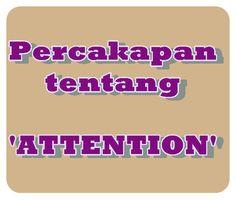 Contoh Percakapan Tentang Attention Lengkap Dengan Terjemahannya