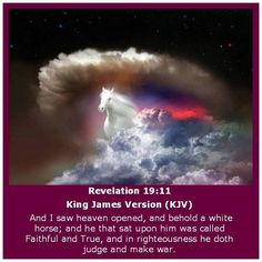 Revelation King James Version (KJV) 11 And I saw heaven opened, and behold a white horse; and he that sat upon him was called Faithful and True, and in righteousness he doth judge and make war. Bible Scriptures, Bible Quotes, Revelation 19, God Jesus, Jesus Christ, Savior, Favorite Bible Verses, Faith In God, Trust God