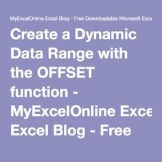 Create a Dynamic Data Range with the OFFSET function - MyExcelOnline Excel Blog - Free Downloadable Microsoft Excel Workbooks