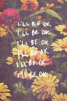 """The only li'e I will ever tell you. """"I'll be OK."""