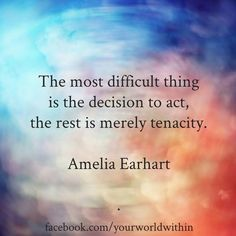 The most difficult thing is the decision to act, the rest is merely tenacity. Amelia Earhart  #Quote #MotivationalQuote #Motivation