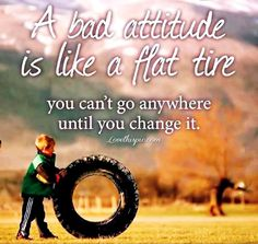 a bad attitude life quotes quotes field life quote boy advice attitude attitude quotes tire