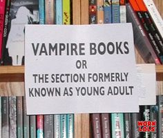 """vampire books, or the section formerly knwn as young adult."" true and gross -- Ya Books, I Love Books, Books To Read, Teen Books, Library Humor, Vampire Books, That Way, Book Lovers, Book Worms"