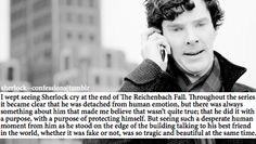 Really though.  But I think John has that affect on him- I mean from the moment John meets him, Sherlock holds him in a different esteem.