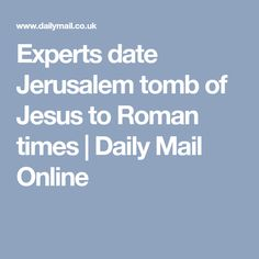Experts date Jerusalem tomb of Jesus to Roman times   Daily Mail Online