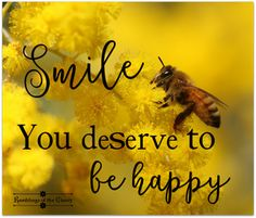 Smile, you deserve to be happy