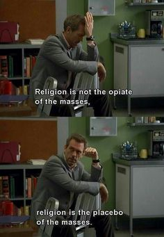 """""""Religion is not the opiate of the masses. Religion is the placebo of the masses"""" - Gregory House, MD. LOVE THIS QUOTE! Dr House Quotes, Everybody Lies, Gregory House, Anti Religion, Hugh Laurie, Tv Shows, Hilarious, Fandoms, Thoughts"""