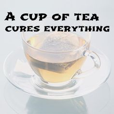 Like is you agree that a cup of tea cures everything...