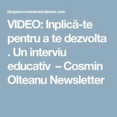 VIDEO: Inplică-te pentru a te dezvolta . Un interviu educativ – Cosmin Olteanu Newsletter