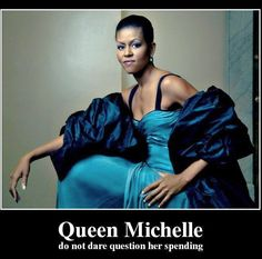 """Michelle """"Marie Antoinette"""" Obama: Michelle Obama is America's Marie Antionette. It is incredible how much Michelle has cost each taxpayer since moving into the White House. While our national debt reaches historic levels under her inept husband, she happily flaunts her wealth while spending 10s of millions on tax dollars on shopping trips and vacations. #airbrushed Mooch"""