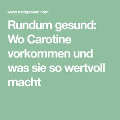 Rundum gesund: Wo Carotine vorkommen und was sie so wertvoll macht