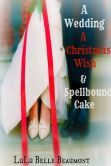 A Wedding, A Christmas Wish, & Spellbound Cake (for fans of Sophie Kinsella, Anna J Stewart, and Nora Roberts)