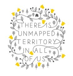 """There is unmapped territory in all of us."" #wordstoliveby #inspiration #quote"