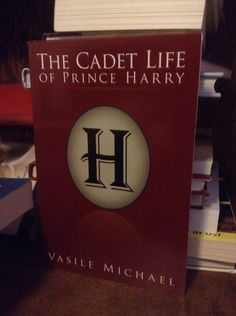 The Cadet Life of Prince Harry by Vasile Michael