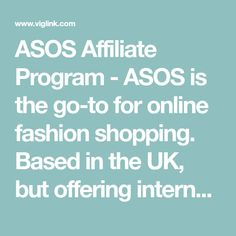 ASOS Affiliate Program - ASOS is the go-to for online fashion shopping. Based in the UK, but offering international shipping and services, the ASOS website is the biggest online independent fashion and beauty retailer. They carry thousands of designer and affordable labels and have even created their own in house label due to the success of the company. Their label creates a line of products for both men and women, which are both highly popular. The affiliate program offers various… Focus On Yourself, Social Networks, About Uk, Programming, Fashion Online, Blogging, Asos, Label, Success
